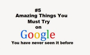 5_amazing_things_you_must_try_on_Google